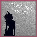 It's Not GRAY, It's SILVER!