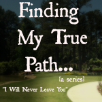 "Finding My True Path…""I Will Never Leave You"""