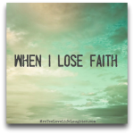 When I Lose Faith – #828Blessings