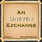 An Uneven Exchange – #828Blessings
